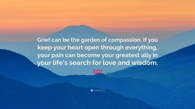 2027725-Rumi-Quote-Grief-can-be-the-garden-of-compassion-If-you-keep-your.jpg